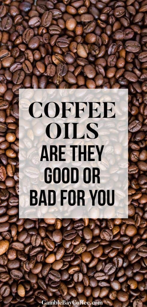 Are Coffee Oils Bad for You