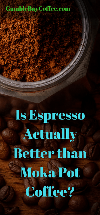 Is Espresso Better than Moka Pot Coffee