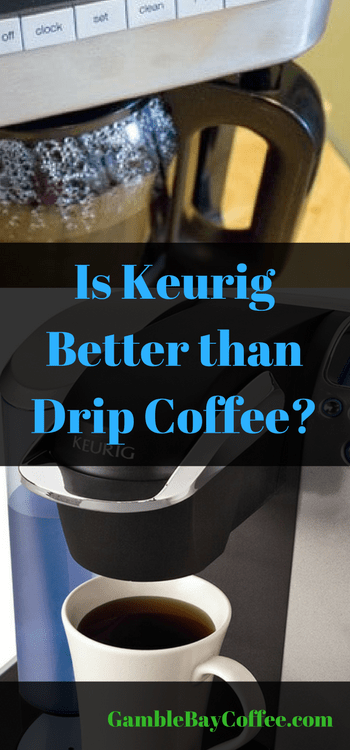 Is Keurig Better than Drip