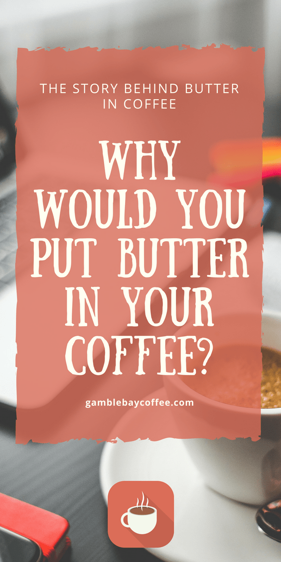 Why Put Butter in Coffee