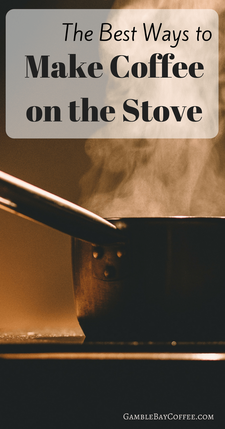 Best Ways to Make Coffee on the Stove